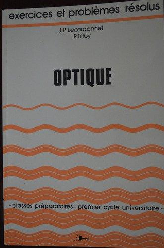 Optique : Classes préparatoires, 1er cycle universitaire (Exercices et problèmes résolus) par Philippe Tilloy