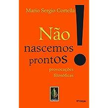 Não nascemos prontos!: Provocações filosóficas (Portuguese Edition)
