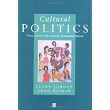 Cultural Politics: Class, Gender, Race And The Postmodern World 1st edition by Jordan, Glenn, Weedon, Chris (1995) Paperback
