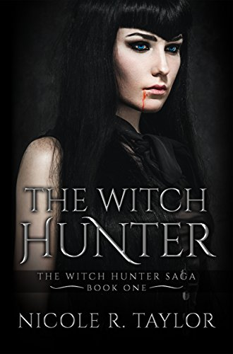 The Witch Hunter (The Witch Hunter Saga) by Nicole R Taylor
