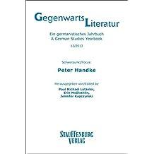 Peter Handke: Gegenwartsliteratur - Ein germanistisches Jahrbuch/A German Studies Yearbook (12/2013)