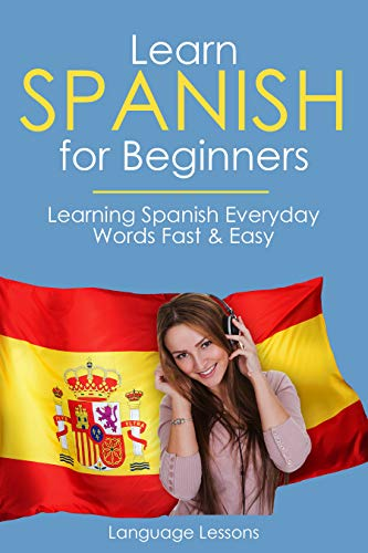 Learn Spanish for Beginners: Learning Spanish Everyday Words Fast & Easy (English Edition)