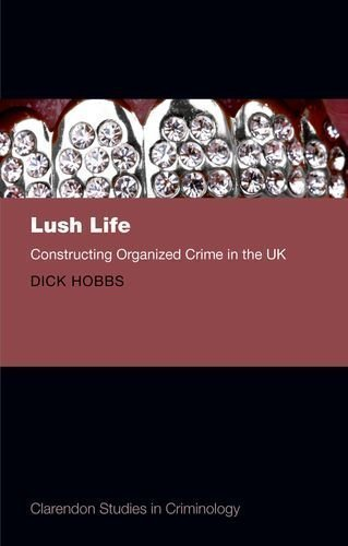 Lush Life: Constructing Organized Crime in the UK (Clarendon Studies in Criminology) by Hobbs, Dick ( 2013 )