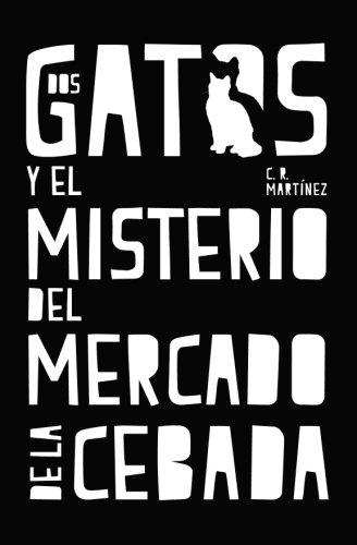 Dos gatos y el misterio del Mercado de la Cebada por C.R. Martinez