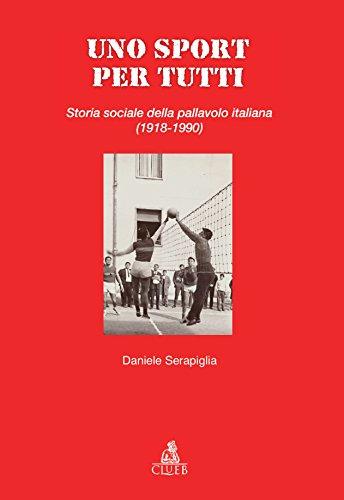 Uno sport per tutti. Storia sociale della pallavolo italiana (1918-1990)