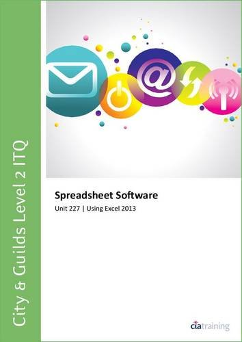 City & Guilds Level 2 ITQ - Unit 227 - Spreadsheet Software Using Microsoft Excel 2013 (City Guilds Itq Level 2) por CiA Training Ltd.
