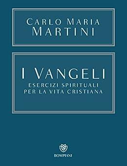 I Vangeli. Esercizi spirituali per la vita cristiana (Opere Carlo Maria Martini Vol. 2) di [Martini, Carlo Maria]