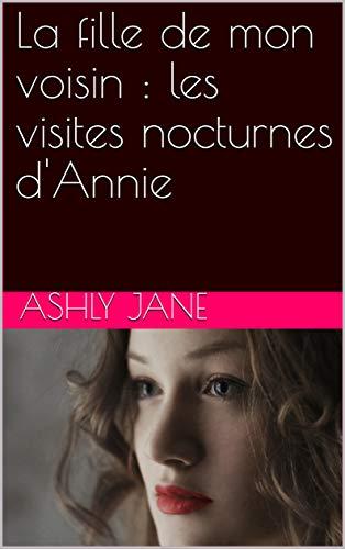 Couverture du livre La fille de mon voisin : les visites nocturnes d'Annie