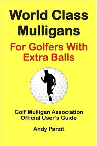 World Class Mulligans: For Golfers With Extra Balls por Andy Parzit