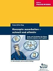Konzepte ausarbeiten - schnell und effektiv: Tools und Techniken für Pläne, Berichte, Bücher und Projekte