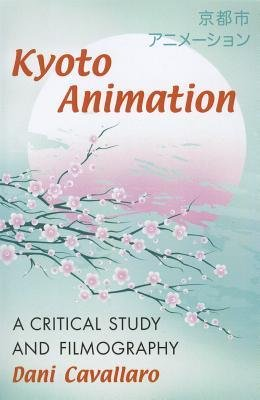 [(Kyoto Animation: A Critical Study and Filmography)] [Author: Dani Cavallaro] published on (January, 2013) par Dani Cavallaro