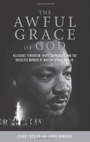 The Awful Grace of God: Religious Terrorism, White Supremacy, and the Unsolved Murder of Martin Luther King, Jr. by Wexler, Stuart, Hancock, Larry (2012) Hardcover