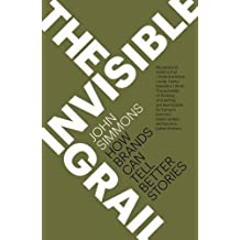 The Invisible Grail: How brands can tell better stories