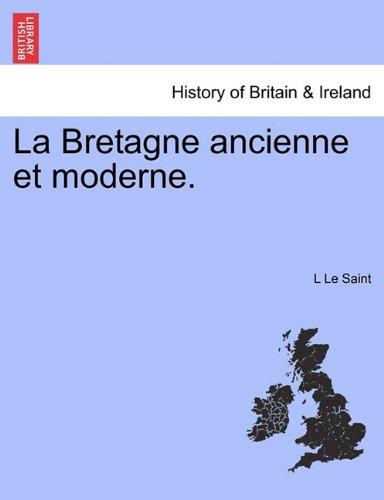 La Bretagne Ancienne Et Moderne. par L Le Saint