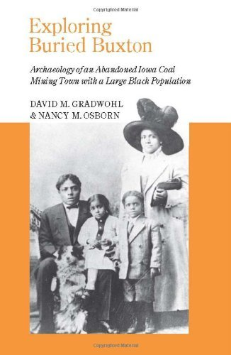 Exploring Buried Buxton: Archaeology of an Abandoned Iowa Coal Mining Town with a Large Black Population (Bur Oak Book) by David M. Gradwohl (1990-02-01)