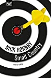 Small Country: Vier Storys. Not a Star, Otherwise Pandemonium, Small Country and Nipple Jesus - Nick Hornby