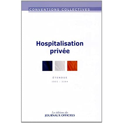 Hospitalisation privée - Convention collective 3ème édition - Brochure n°3307 - IDCC 2264