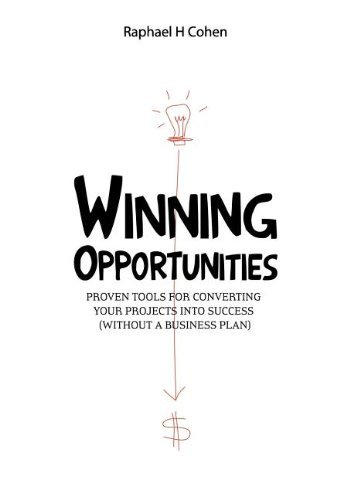Winning Opportunities: Proven tools for converting your projects into success (without a business plan) - Black and white edition by Raphael H. Cohen (2012-04-17)