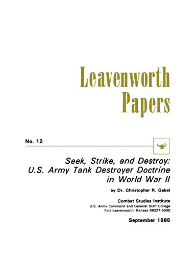 Seek, Strike, and Destroy: U.S. Army Tank Destroyer Doctrine in World War II Co Gabel