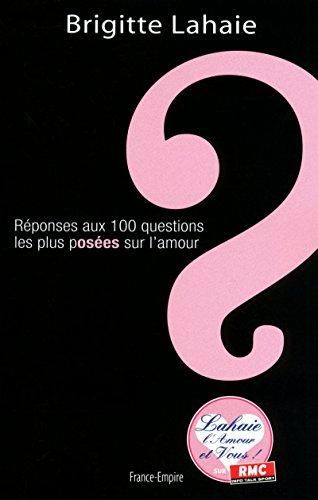REPONSES AUX 100 QUESTIONS LES PLUS POSEES SUR L'AMOUR