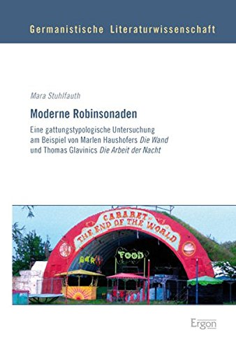 Moderne Robinsonaden: Eine gattungstypologische Untersuchung am beispiel von Marlen Haushofers Die Wand und Thomas Glavinics Die Arbeit der Nacht (Germanistische Literaturwissenschaft, Band 2) -