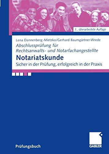 Notariatskunde: Sicher in der Prüfung, erfolgreich in der Praxis (Abschlussprüfung für Rechtsanwalts- und Notarfachangestellte)