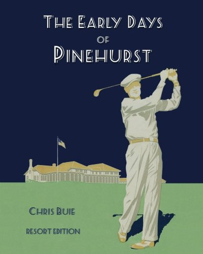 The Early Days of Pinehurst (Resort Edition)