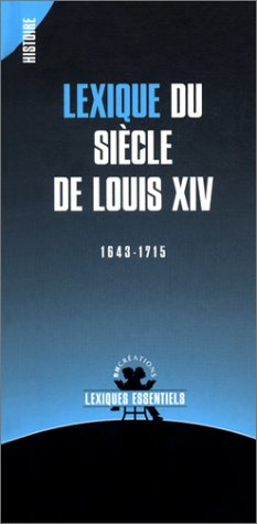Lexique du siècle de Louis XIV, 1643-1715 par Collectif