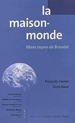 La Maison-monde: Libres leçons de Braudel