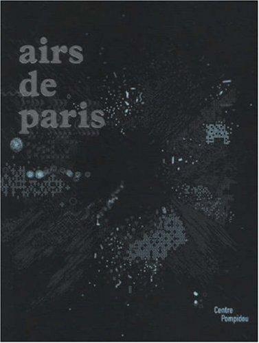 Airs de Paris : Exposition présentée au Centre Pompidou, galerie 1, du 25 avril au 16 août 2007 par Christine Macel