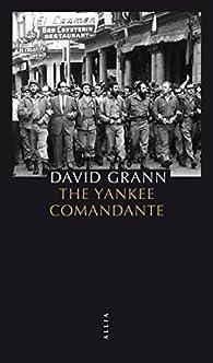 The Yankee Comandante par David Grann
