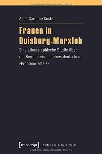 Frauen in Duisburg-Marxloh: Eine ethnographische Studie über die Bewohnerinnen eines deutschen 'Problemviertels' (Kultur und soziale Praxis) by Anna Caroline Cöster (2015-12-10)