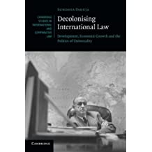 Decolonising International Law: Development, Economic Growth and the Politics of Universality (Cambridge Studies in International and Comparative Law)