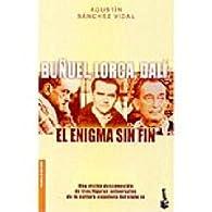 Buñuel, Lorca, Dalí  el enigma sin fin par Agustín Sánchez Vidal