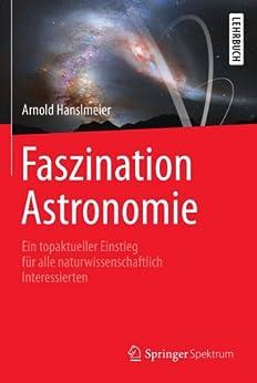 Faszination Astronomie: Ein topaktueller Einstieg für alle naturwissenschaftlich Interessierten von [Hanslmeier, Arnold]