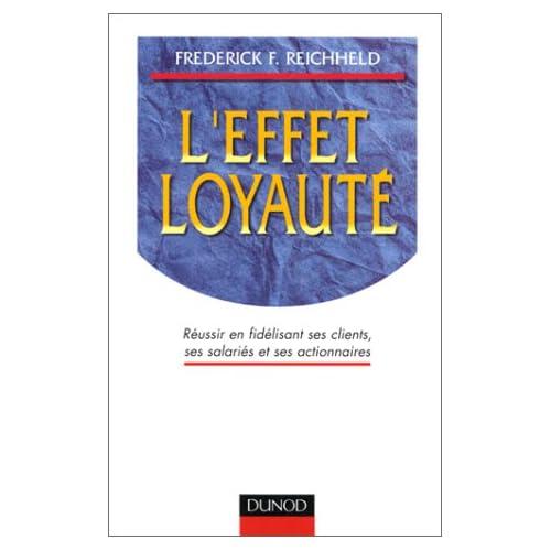 L'effet loyauté : Réussir en fidélisant ses clients, ses salariés et ses actionnaires