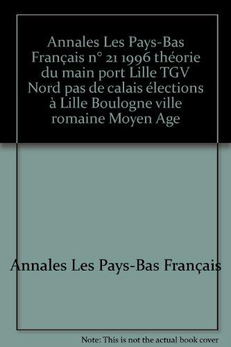 Annales Les Pays-Bas Français n° 21 1996 théorie du main port Lille TGV Nord pas de calais élections à Lille Boulogne ville romaine Moyen Age