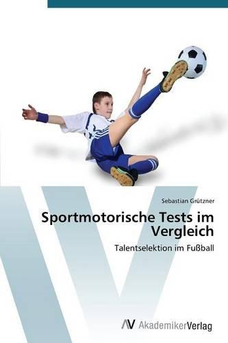 Sportmotorische Tests im Vergleich: Talentselektion im Fußball