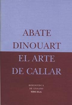El arte de callar (Biblioteca de Ensayo / Serie menor) de [Dinouart, Abate]