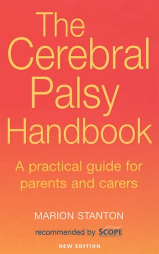 The Cerebral Palsy Handbook: A practical guide for parents and carers: A Complete Guide for Parents and Carers