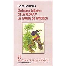 Diccionario Folklorico de la Flora y La Fauna de America