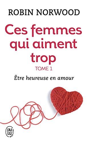 Être heureuse en amour - ces femmes qui aiment trop - t1 (J'ai lu Bien-être) por Robin Norwood