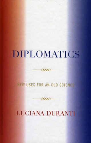 Diplomatics: New Uses for an Old Science (Society of American Archivists)