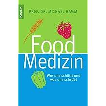 Food Medizin: Was uns schützt und was uns schadet