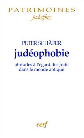 Judéophobie : Attitudes a l'égard des juifs dans le monde antique par Peter Schäfer