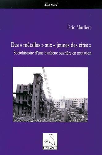 Desmétallos auxjeunes des cités : Sociohistoire d'une banlieue ouvrière en mutation