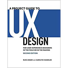 [(A Project Guide to UX Design : For User Experience Designers in the Field or in the Making)] [By (author) Russ Unger ] published on (April, 2012)
