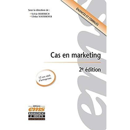Cas en marketing - 2e édition: 12 cas réels d'entreprises. Enoncés et corrigés.