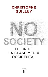 No society: El fin de la clase media occidental par Christophe Guilluy