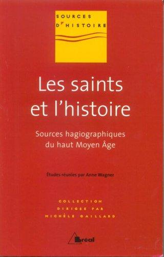 Les saints et l'histoire : Sources hagiographiques du haut Moyen Age